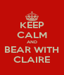 KEEP CALM AND BEAR WITH CLAIRE - Personalised Poster A4 size