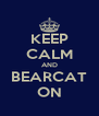 KEEP CALM AND BEARCAT ON - Personalised Poster A4 size