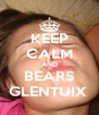 KEEP CALM AND BEARS GLENTUIX  - Personalised Poster A4 size
