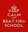 KEEP CALM AND BEAT 116o SCHOOL - Personalised Poster A4 size