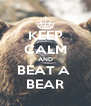KEEP CALM AND BEAT A  BEAR - Personalised Poster A4 size