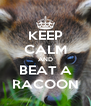 KEEP CALM AND BEAT A RACOON - Personalised Poster A4 size