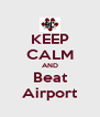 KEEP CALM AND Beat Airport - Personalised Poster A4 size