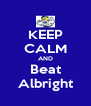 KEEP CALM AND Beat Albright - Personalised Poster A4 size