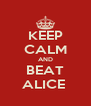 KEEP CALM AND BEAT ALICE  - Personalised Poster A4 size