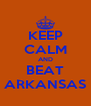 KEEP CALM AND BEAT ARKANSAS - Personalised Poster A4 size