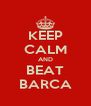 KEEP CALM AND BEAT BARCA - Personalised Poster A4 size