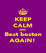 KEEP CALM AND Beat boston AGAIN! - Personalised Poster A4 size
