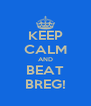 KEEP CALM AND BEAT BREG! - Personalised Poster A4 size