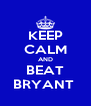 KEEP CALM AND BEAT BRYANT  - Personalised Poster A4 size
