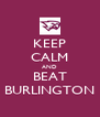 KEEP CALM AND BEAT BURLINGTON - Personalised Poster A4 size