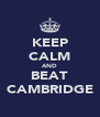 KEEP CALM AND BEAT CAMBRIDGE - Personalised Poster A4 size
