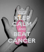 KEEP CALM AND BEAT CANCER - Personalised Poster A4 size