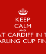 KEEP CALM AND BEAT CARDIFF IN THE  CARLING CUP FINAL - Personalised Poster A4 size