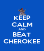 KEEP CALM AND BEAT CHEROKEE - Personalised Poster A4 size