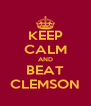 KEEP CALM AND BEAT CLEMSON - Personalised Poster A4 size