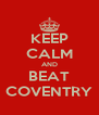 KEEP CALM AND BEAT COVENTRY - Personalised Poster A4 size