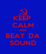 KEEP  CALM AND BEAT  DA SOUND - Personalised Poster A4 size