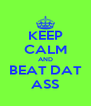 KEEP CALM AND BEAT DAT ASS - Personalised Poster A4 size