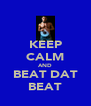 KEEP CALM AND BEAT DAT BEAT - Personalised Poster A4 size