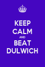 KEEP CALM AND BEAT DULWICH - Personalised Poster A4 size