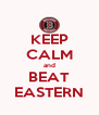 KEEP CALM and BEAT EASTERN - Personalised Poster A4 size