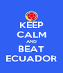 KEEP CALM AND BEAT ECUADOR - Personalised Poster A4 size