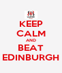 KEEP CALM AND BEAT EDINBURGH - Personalised Poster A4 size
