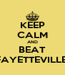 KEEP CALM AND BEAT FAYETTEVILLE  - Personalised Poster A4 size