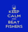 KEEP CALM AND BEAT FISHERS - Personalised Poster A4 size