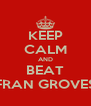 KEEP CALM AND BEAT FRAN GROVES - Personalised Poster A4 size