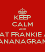 KEEP CALM AND BEAT FRANKIE AT BANANAGRAMS - Personalised Poster A4 size