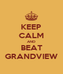 KEEP CALM AND BEAT GRANDVIEW - Personalised Poster A4 size