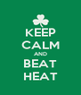 KEEP CALM AND BEAT HEAT - Personalised Poster A4 size