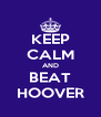 KEEP CALM AND BEAT HOOVER - Personalised Poster A4 size