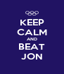KEEP CALM AND BEAT JON - Personalised Poster A4 size