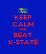 KEEP CALM AND BEAT K-STATE - Personalised Poster A4 size