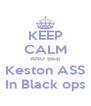 KEEP CALM AND Beat Keston ASS In Black ops - Personalised Poster A4 size