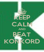 KEEP CALM AND BEAT KONKORD - Personalised Poster A4 size