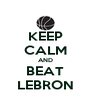 KEEP CALM AND BEAT LEBRON - Personalised Poster A4 size