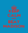 KEEP CALM AND BEAT MADISON - Personalised Poster A4 size