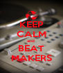 KEEP CALM and  BEAT MAKERS - Personalised Poster A4 size