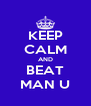 KEEP CALM AND BEAT MAN U - Personalised Poster A4 size