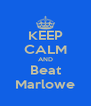 KEEP CALM AND Beat Marlowe - Personalised Poster A4 size