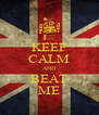 KEEP CALM AND BEAT ME - Personalised Poster A4 size