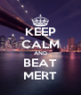 KEEP CALM AND BEAT MERT - Personalised Poster A4 size