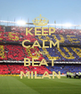 KEEP CALM AND BEAT MILAN - Personalised Poster A4 size