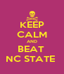 KEEP CALM AND BEAT  NC STATE  - Personalised Poster A4 size