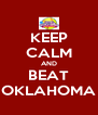 KEEP CALM AND BEAT OKLAHOMA - Personalised Poster A4 size