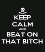KEEP CALM AND BEAT ON THAT BITCH - Personalised Poster A4 size